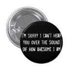 i'm sorry i can't hear you over the sound of how a pinback buttons
