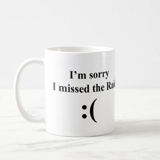 I'm Sorry I Missed the Raid Coffee Mug