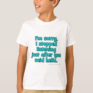 I'm sorry. I stopped listening just after... T-Shirt