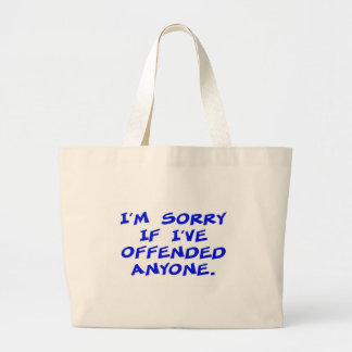 I'm sorry if I've offended anyone Large Tote Bag