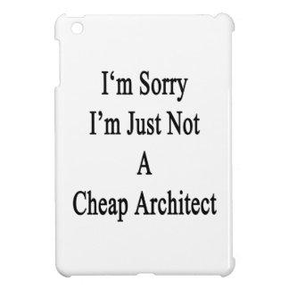 I'm Sorry I'm Just Not A Cheap Architect iPad Mini Case