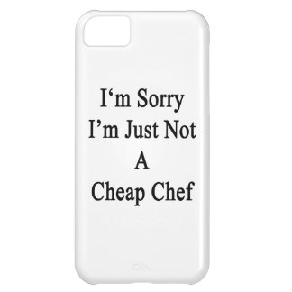 I'm Sorry I'm Just Not A Cheap Chef iPhone 5C Case
