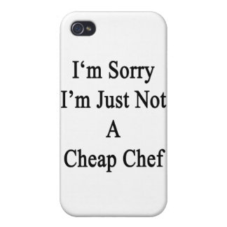 I'm Sorry I'm Just Not A Cheap Chef iPhone 4 Cases