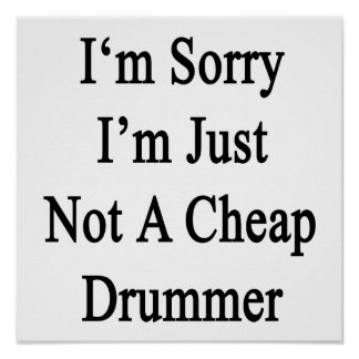 I'm Sorry I'm Just Not A Cheap Drummer Poster