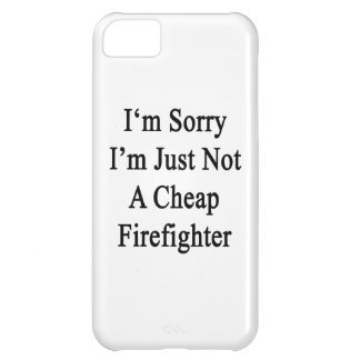 I'm Sorry I'm Just Not A Cheap Firefighter iPhone 5C Case