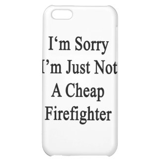 I'm Sorry I'm Just Not A Cheap Firefighter iPhone 5C Cover