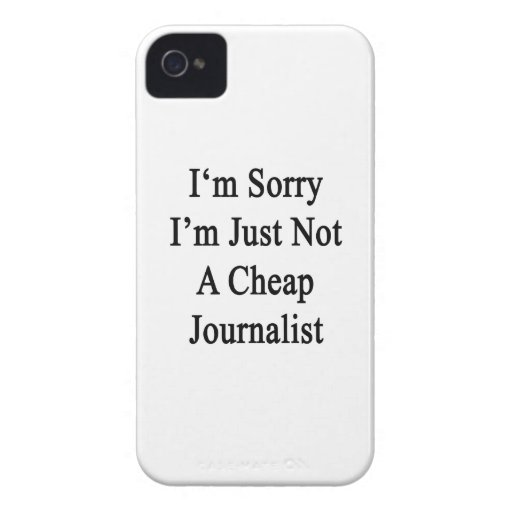 I'm Sorry I'm Just Not A Cheap Journalist Blackberry Cases