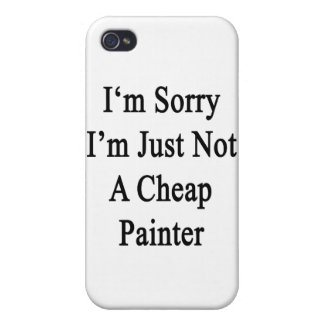 I'm Sorry I'm Just Not A Cheap Painter iPhone 4 Cover
