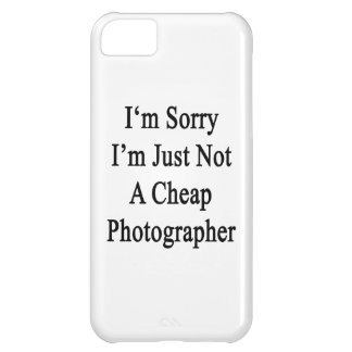 I'm Sorry I'm Just Not A Cheap Photographer iPhone 5C Cover