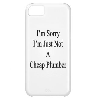 I'm Sorry I'm Just Not A Cheap Plumber iPhone 5C Covers