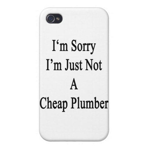 I'm Sorry I'm Just Not A Cheap Plumber Cases For iPhone 4