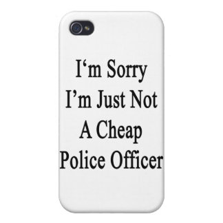 I'm Sorry I'm Just Not A Cheap Police Officer iPhone 4/4S Cover