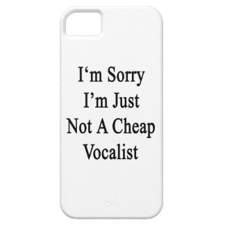 I'm Sorry I'm Just Not A Cheap Vocalist iPhone 5 Cover