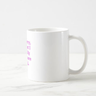 Im Sorry Its Just I Literally Dont Care at All Basic White Mug