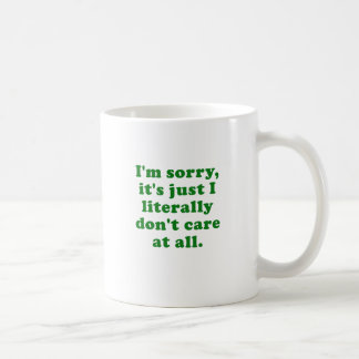 Im Sorry Its Just I Literally Dont Care at All Mugs