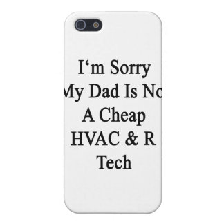 I'm Sorry My Dad Is Not A Cheap HVAC R Tech Case For iPhone 5
