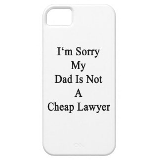 I'm Sorry My Dad Is Not A Cheap Lawyer Cover For iPhone 5/5S
