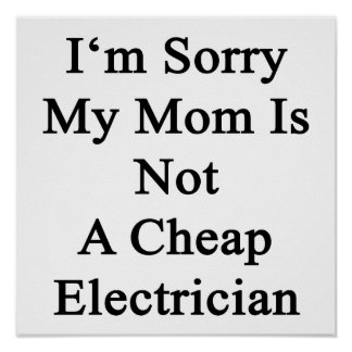I'm Sorry My Mom Is Not A Cheap Electrician Poster