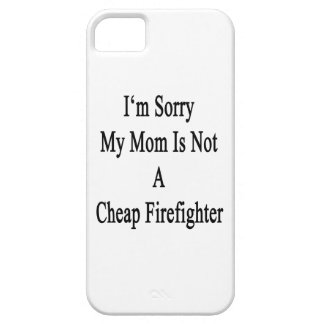 I'm Sorry My Mom Is Not A Cheap Firefighter iPhone 5 Covers