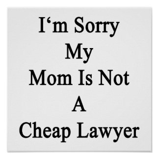 I'm Sorry My Mom Is Not A Cheap Lawyer Posters