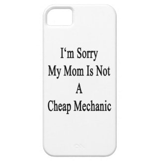 I'm Sorry My Mom Is Not A Cheap Mechanic iPhone 5 Covers