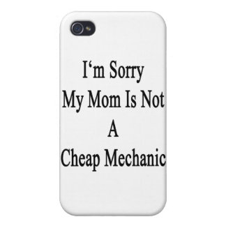 I'm Sorry My Mom Is Not A Cheap Mechanic iPhone 4/4S Case