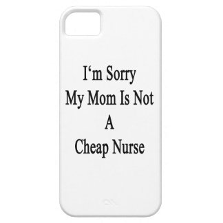 I'm Sorry My Mom Is Not A Cheap Nurse iPhone 5/5S Case