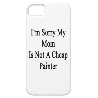 I'm Sorry My Mom Is Not A Cheap Painter iPhone 5 Case