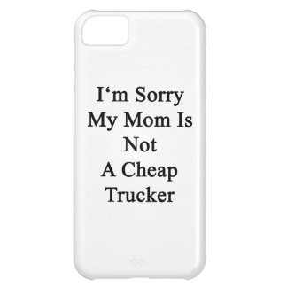 I'm Sorry My Mom Is Not A Cheap Trucker iPhone 5C Cover