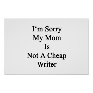 I'm Sorry My Mom Is Not A Cheap Writer Poster