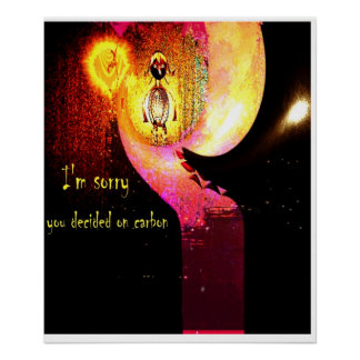 I'm Sorry You Decided On Carbon (Environmental art Poster