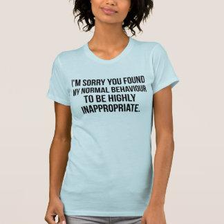 I'm Sorry You Found My Normal Behaviour T-Shirt