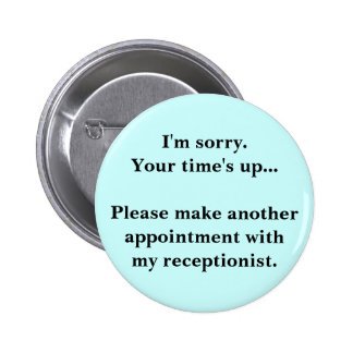 I'm sorry. Your time's up... 6 Cm Round Badge