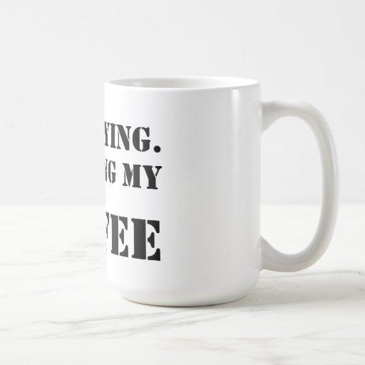 I'm Staying.  Finishing My Coffee. Coffee Mugs