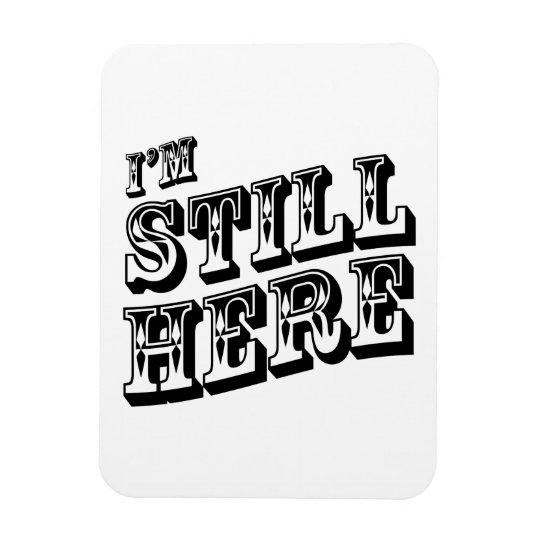 I'm Still Here Rectangular Photo Magnet
