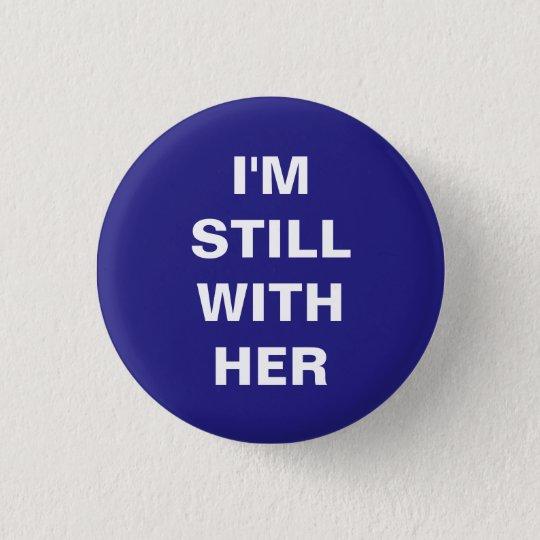 I'm still with her 3 cm round badge