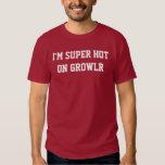 I'm Super Hot on GROWLr Tee Shirts