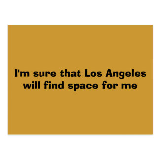 I'm sure that Los Angeles will find space for me Postcards