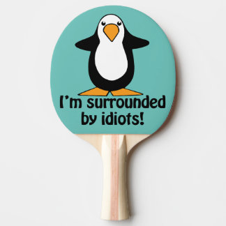 I'm surrounded by idiots! Funny Penguin Ping Pong Paddle