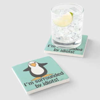 I'm surrounded by idiots! Funny Penguin Stone Coaster