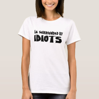 Im Surrounded by Idiots T-Shirt