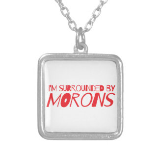 I'm surrounded by MORONS Silver Plated Necklace