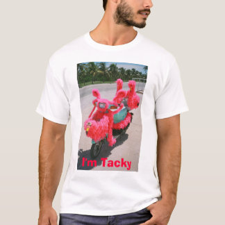 I'm Tacky T-Shirt