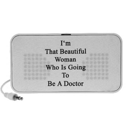I'm That Beautiful Woman Who Is Going To Be A Doct Speaker System