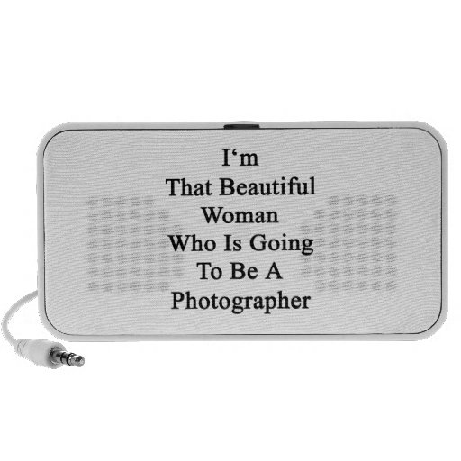 I'm That Beautiful Woman Who Is Going To Be A Phot Portable Speaker