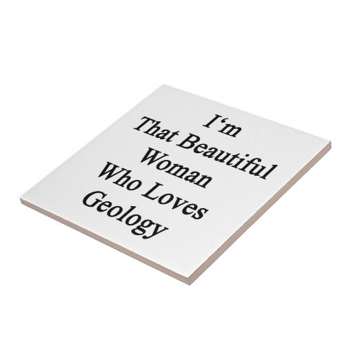 I'm That Beautiful Woman Who Loves Geology Ceramic Tiles