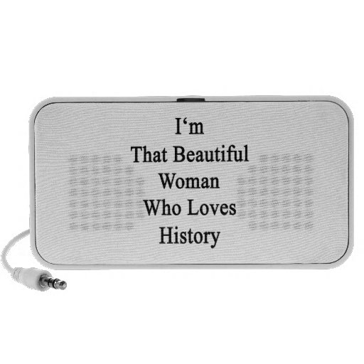 I'm That Beautiful Woman Who Loves History Portable Speakers