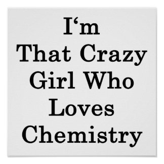 I'm That Crazy Girl Who Loves Chemistry Poster