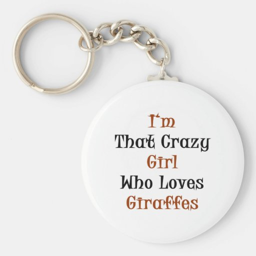 I'm That Crazy Girl Who Loves Giraffes Basic Round Button Key Ring