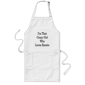 I'm That Crazy Girl Who Loves Karate Long Apron